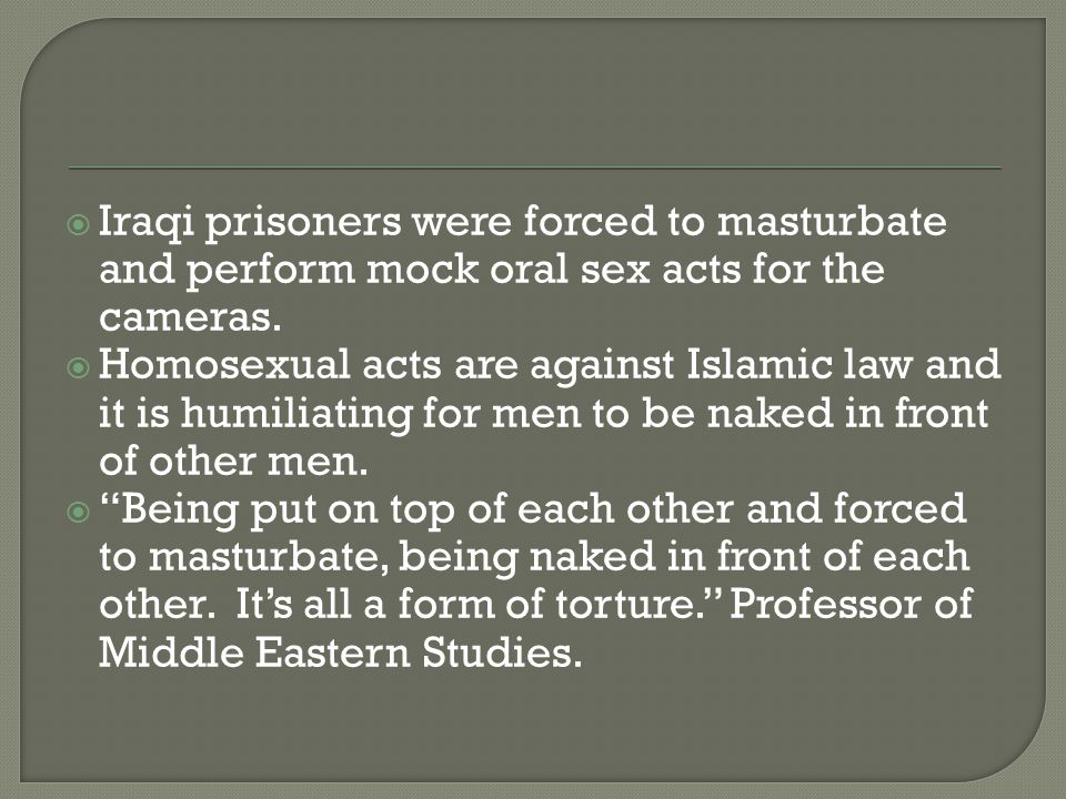  Iraqi prisoners were forced to masturbate and perform mock oral sex acts for the cameras.