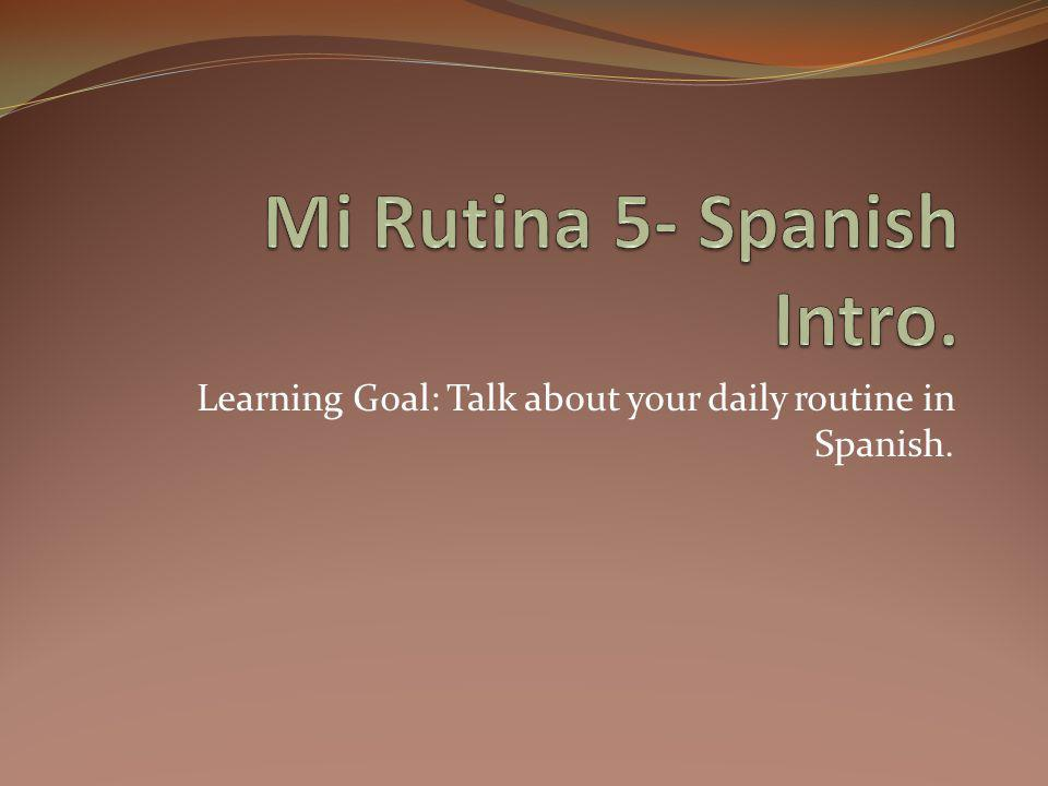 Learning Goal: Talk about your daily routine in Spanish.