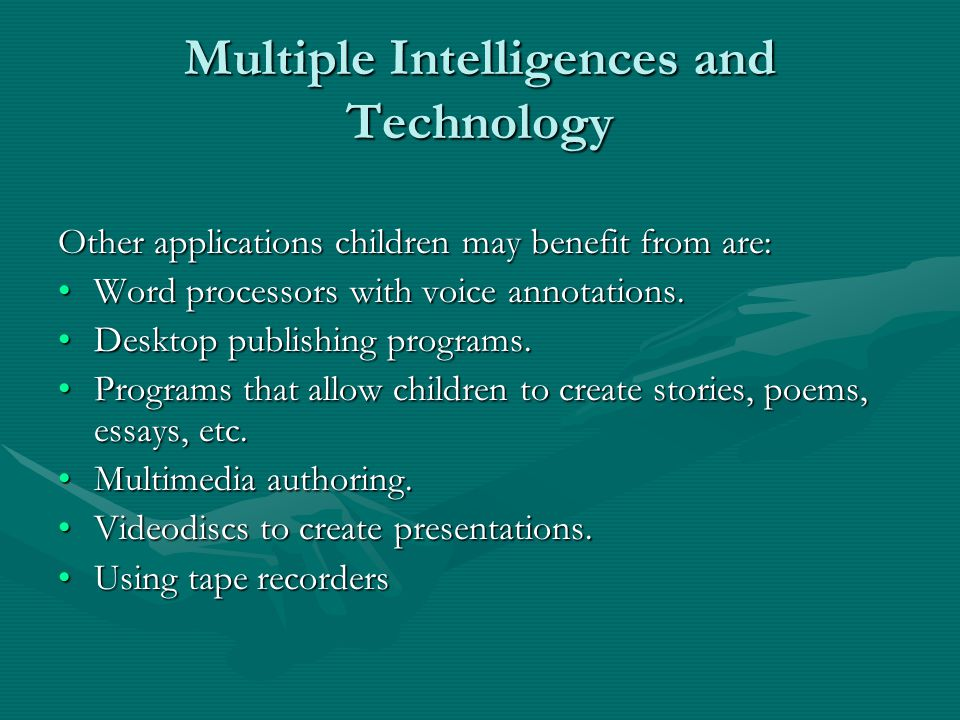 Multiple Intelligences and Technology Other applications children may benefit from are: Word processors with voice annotations.Word processors with vo