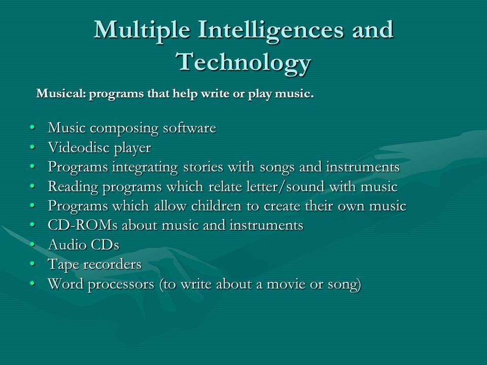 Multiple Intelligences and Technology Musical: programs that help write or play music. Musical: programs that help write or play music. Music composin