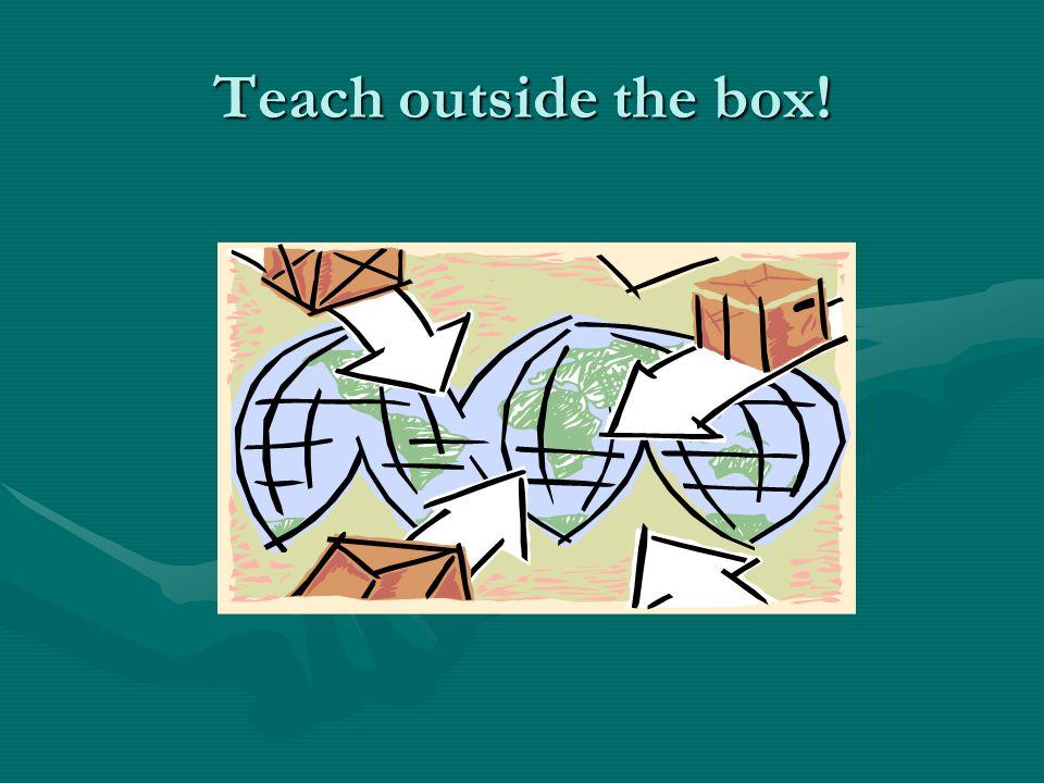 Teach outside the box!