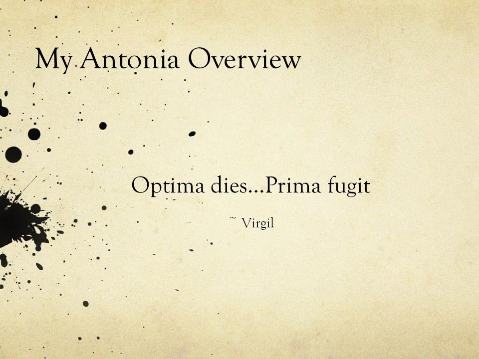 My Antonia Overview Optima dies…Prima fugit ~ Virgil