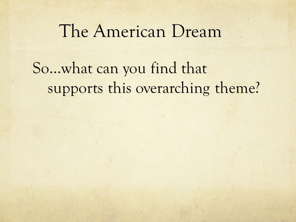 The American Dream So…what can you find that supports this overarching theme
