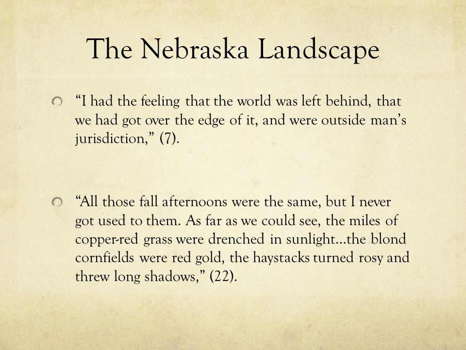 The Nebraska Landscape I had the feeling that the world was left behind, that we had got over the edge of it, and were outside man's jurisdiction, (7).