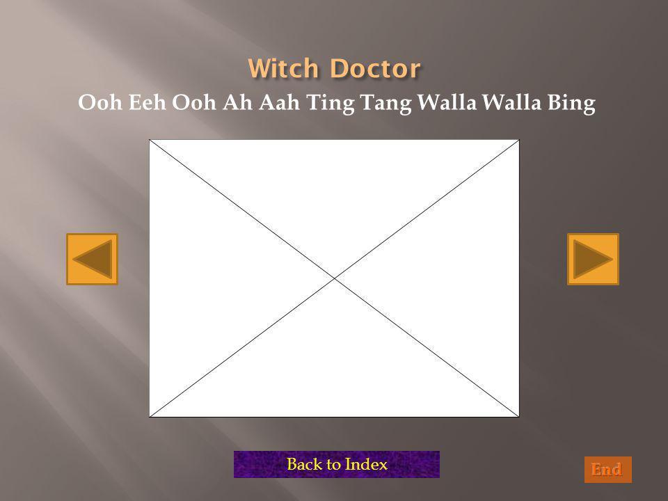 Ooh Eeh Ooh Ah Aah Ting Tang Walla Walla Bing Back to Index