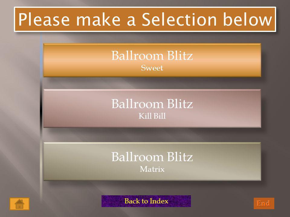 Ballroom Blitz Sweet Ballroom Blitz Kill Bill Ballroom Blitz Matrix Please make a Selection below Back to Index Ballroom Blitz Selection