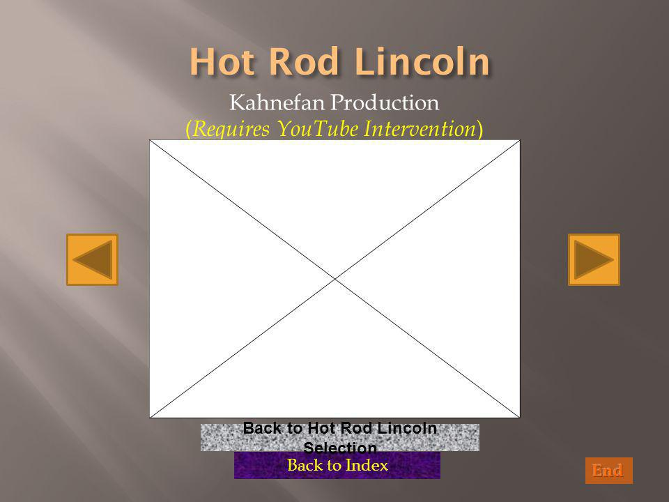 Kahnefan Production ( Requires YouTube Intervention ) Back to Index Back to Hot Rod Lincoln Selection
