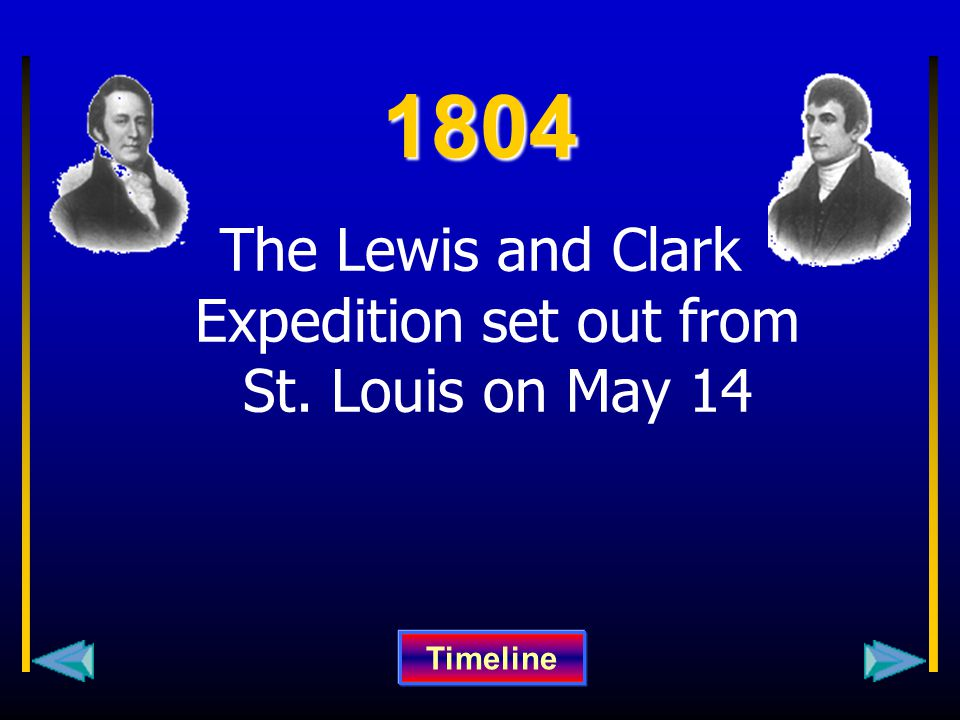 1804 The Lewis and Clark Expedition set out from St. Louis on May 14 Timeline