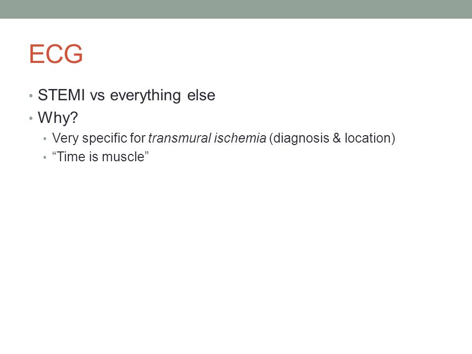 "STEMI vs everything else Why? Very specific for transmural ischemia (diagnosis & location) ""Time is muscle"""