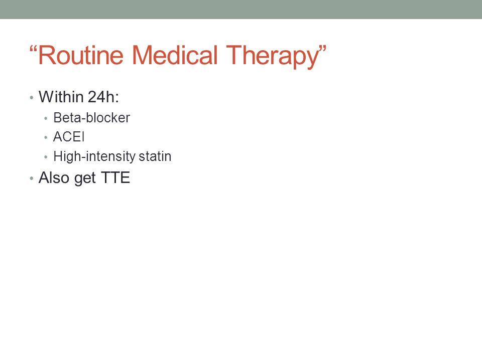 """Routine Medical Therapy"" Within 24h: Beta-blocker ACEI High-intensity statin Also get TTE"