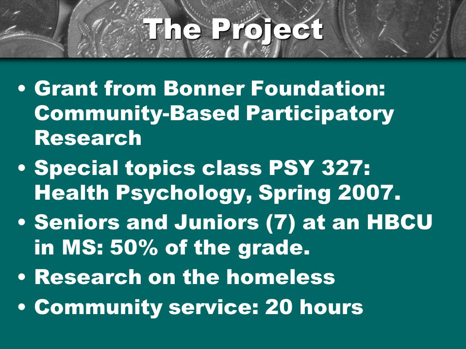 The Project Grant from Bonner Foundation: Community-Based Participatory Research Special topics class PSY 327: Health Psychology, Spring 2007.