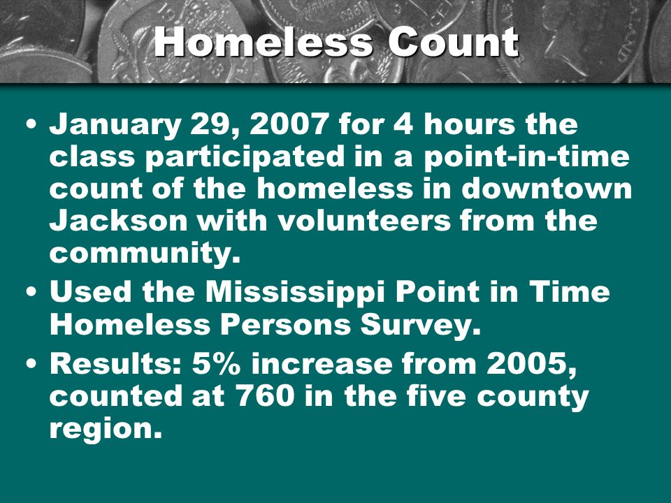 Homeless Count January 29, 2007 for 4 hours the class participated in a point-in-time count of the homeless in downtown Jackson with volunteers from the community.