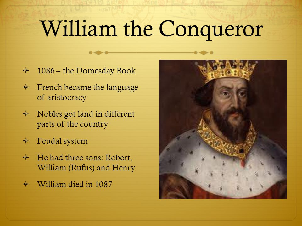 William the Conqueror  1086 – the Domesday Book  French became the language of aristocracy  Nobles got land in different parts of the country  Feu