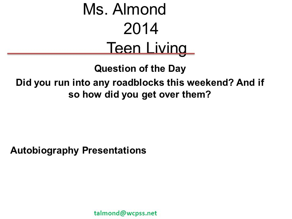 Ms.Almond 2014 Teen Living Question of the Day Did you run into any roadblocks this weekend.