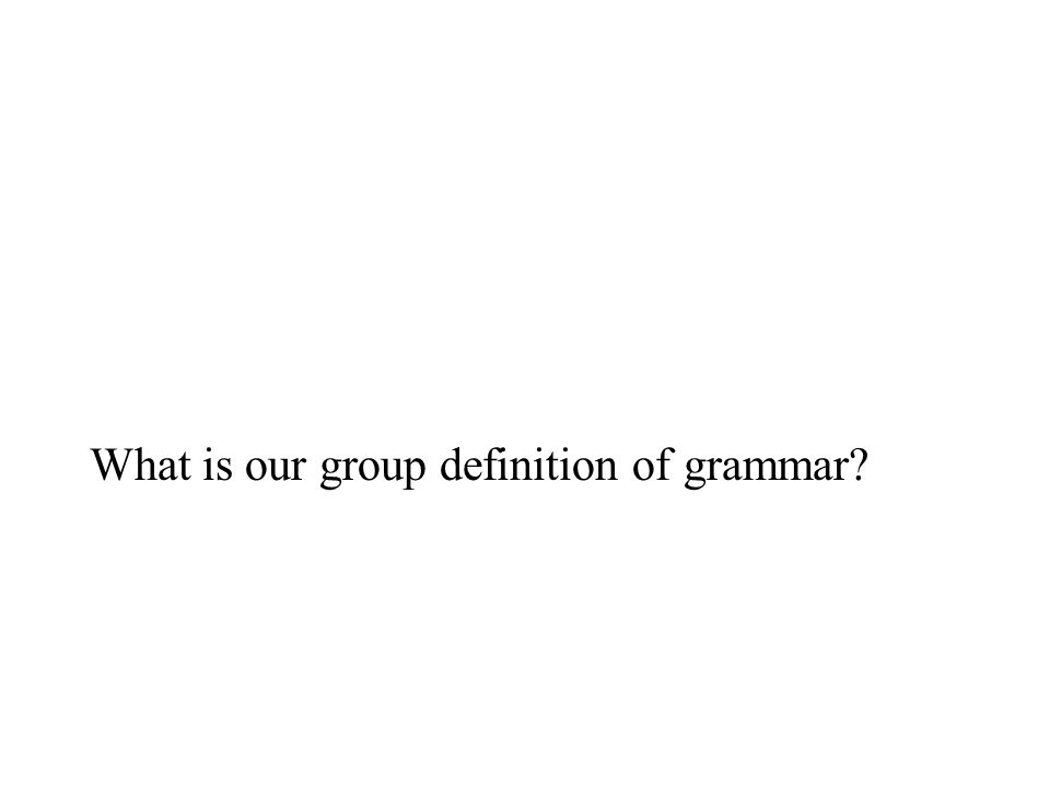 What is our group definition of grammar?