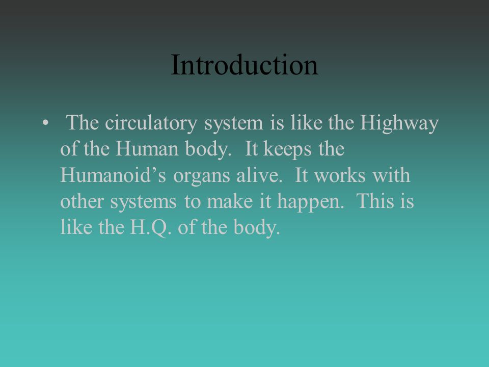 Introduction The circulatory system is like the Highway of the Human body.