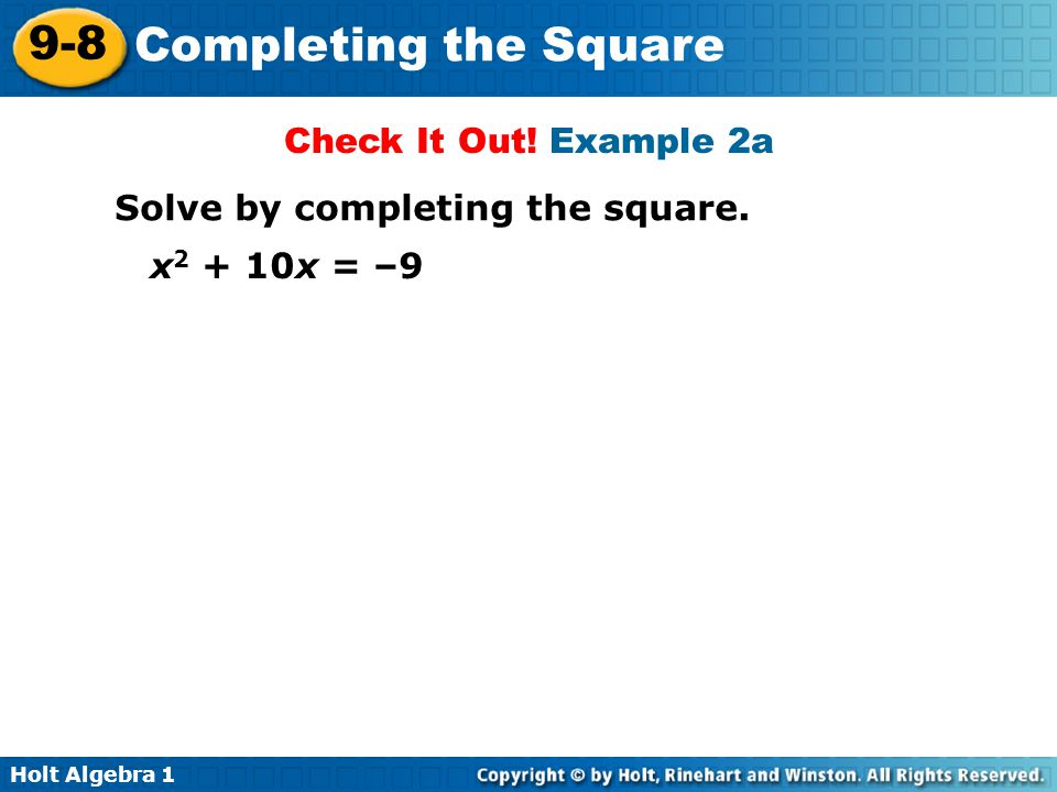 Holt Algebra 1 9-8 Completing the Square Check It Out.