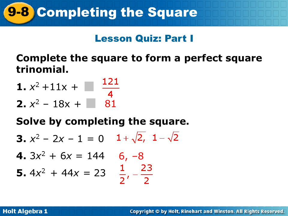 Holt Algebra 1 9-8 Completing the Square Complete the square to form a perfect square trinomial.