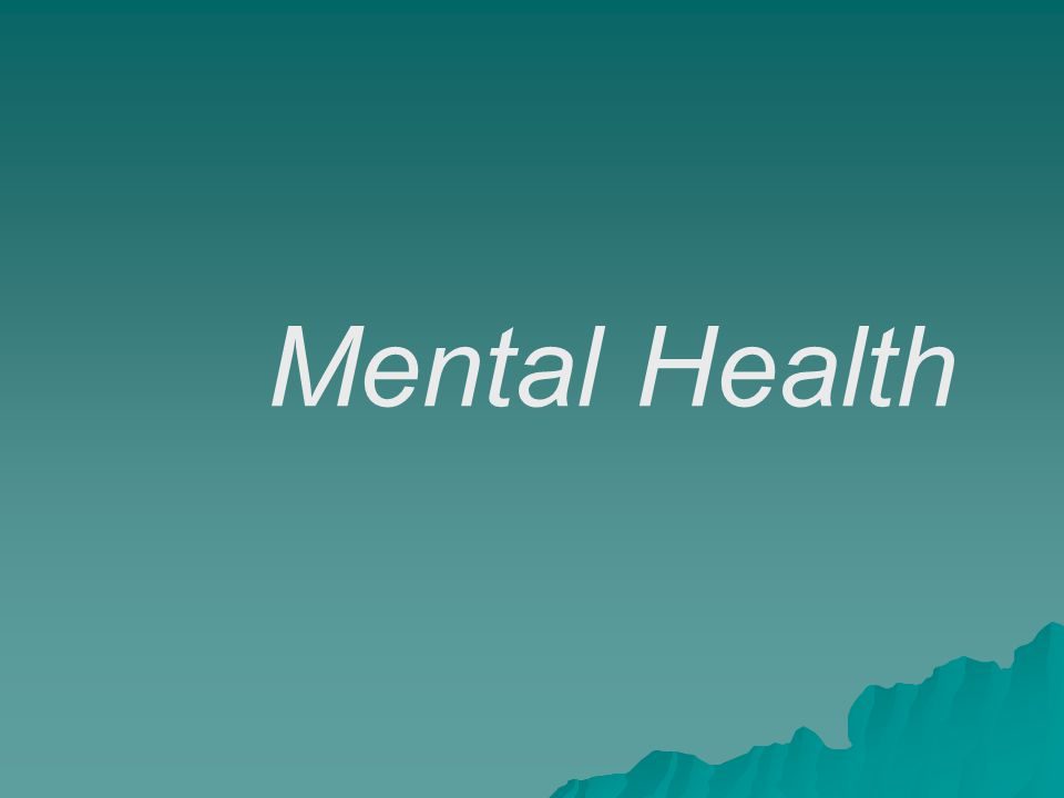 Factors Affecting Mental Health  Heredity  Childhood nurturing  Life's circumstances  Positive influences  Negative influences