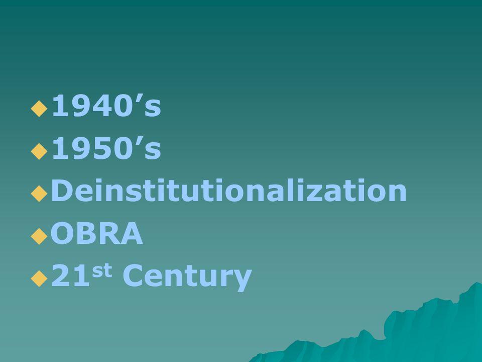  1940's  1950's  Deinstitutionalization  OBRA  21 st Century