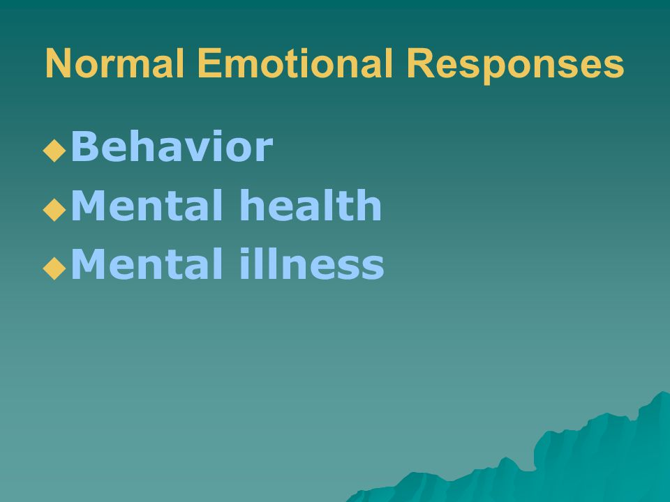Normal Emotional Responses  Behavior  Mental health  Mental illness