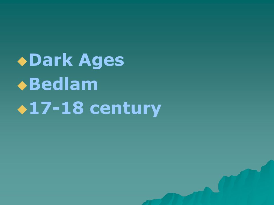  Dark Ages  Bedlam  17-18 century