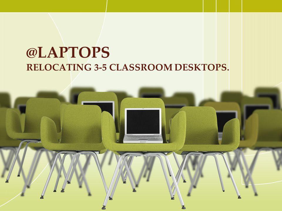 @LAPTOPS RELOCATING 3-5 CLASSROOM DESKTOPS.