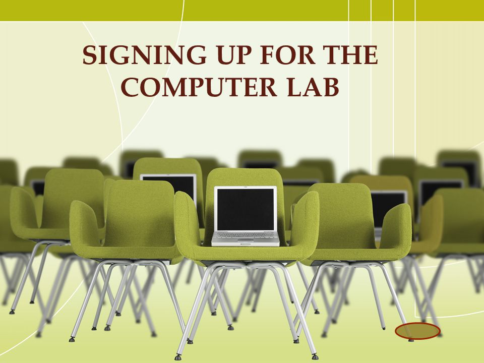 SIGNING UP FOR THE COMPUTER LAB