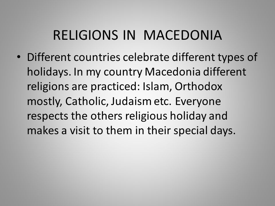 RELIGIONS IN MACEDONIA Different countries celebrate different types of holidays.
