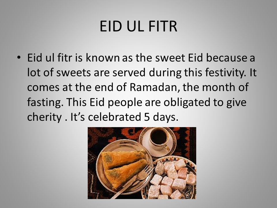 EID UL FITR Eid ul fitr is known as the sweet Eid because a lot of sweets are served during this festivity.