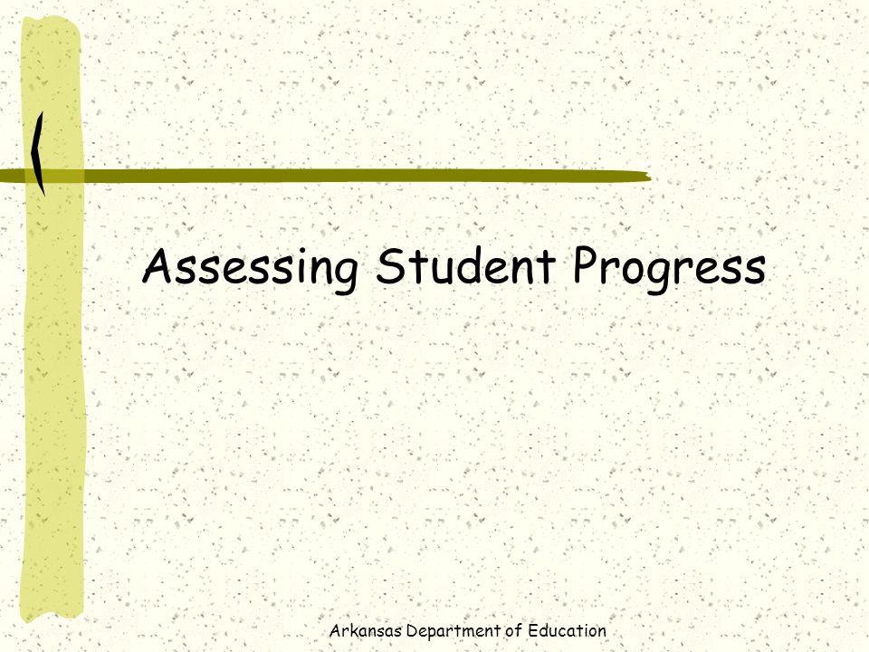 Arkansas Department of Education Assessing Student Progress