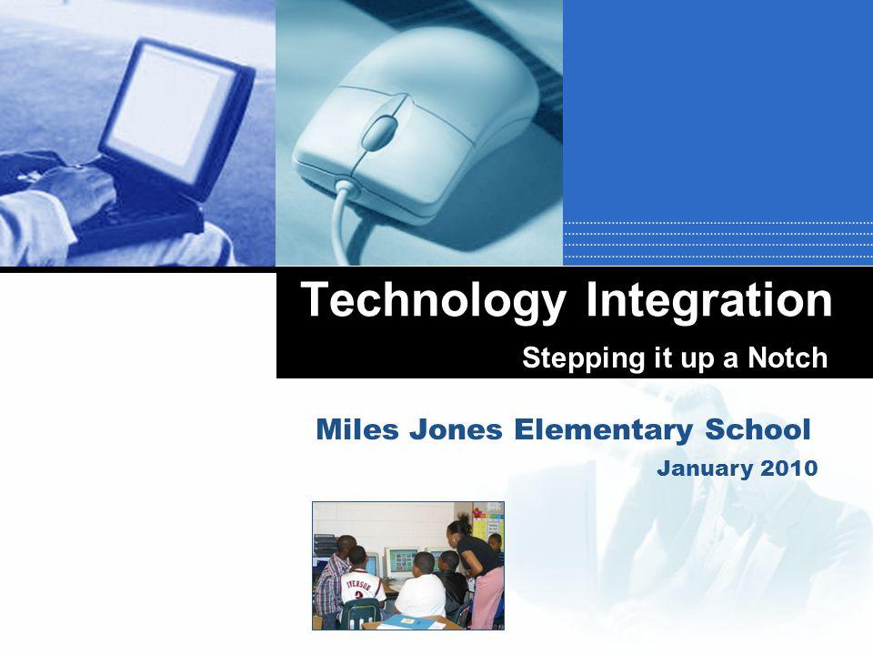 Company LOGO Technology Integration Miles Jones Elementary School Stepping it up a Notch January 2010