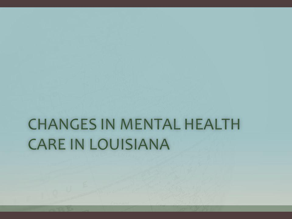CHANGES IN MENTAL HEALTH CARE IN LOUISIANA