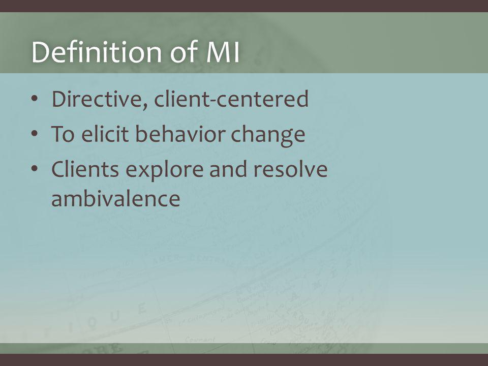 Definition of MIDefinition of MI Directive, client-centered To elicit behavior change Clients explore and resolve ambivalence