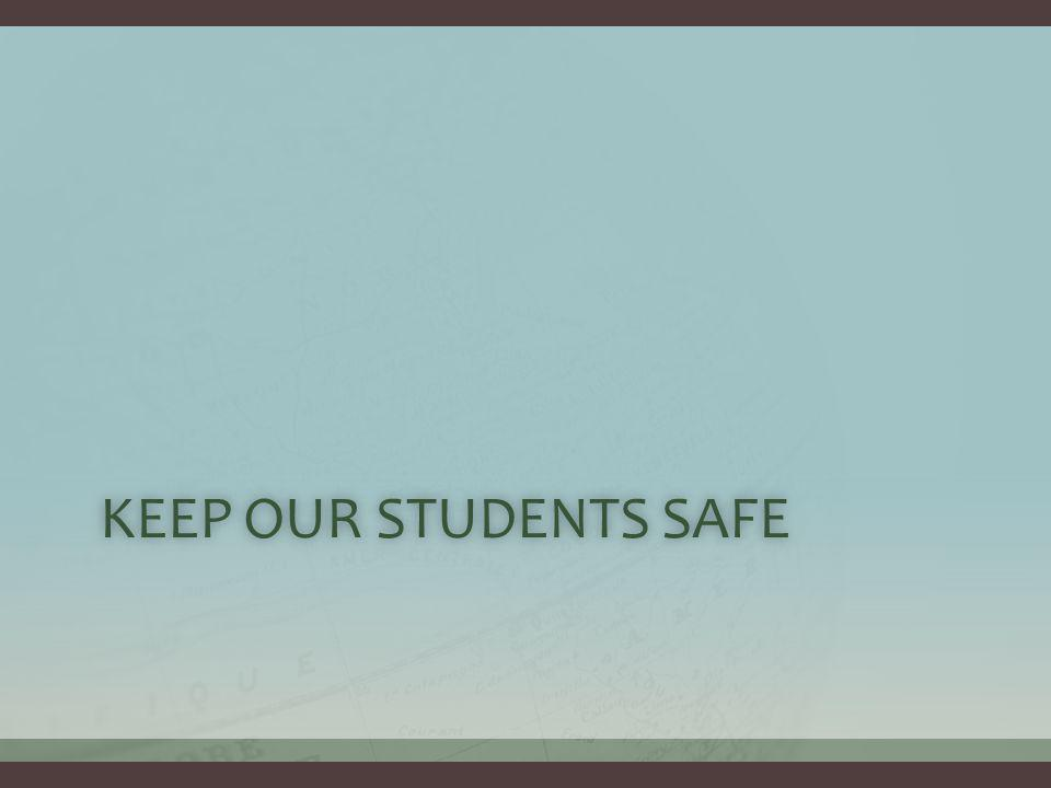 KEEP OUR STUDENTS SAFEKEEP OUR STUDENTS SAFE