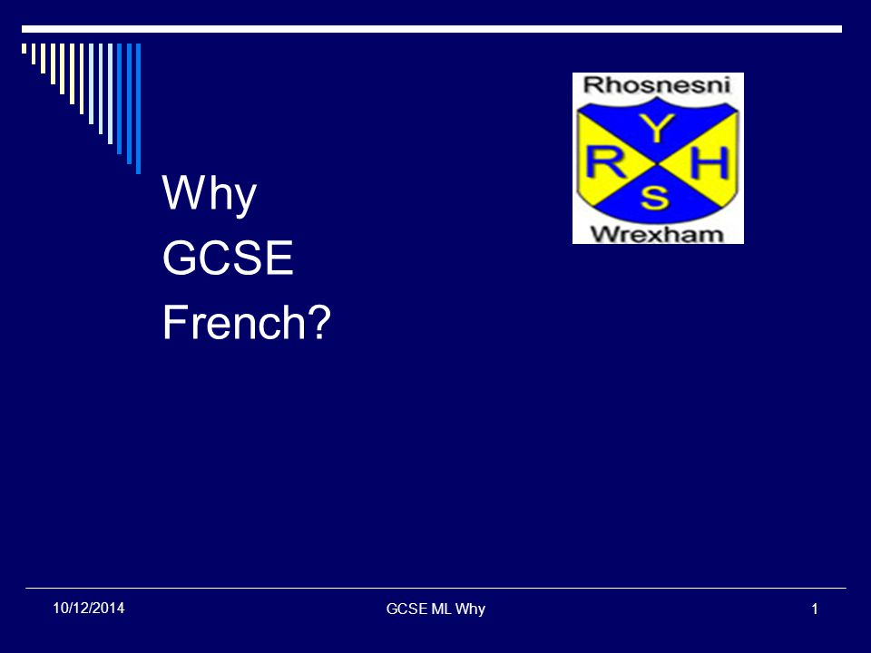GCSE ML Why1 10/12/2014 Why GCSE French?