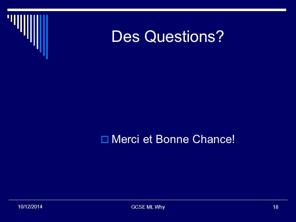 GCSE ML Why18 10/12/2014 Des Questions  Merci et Bonne Chance!