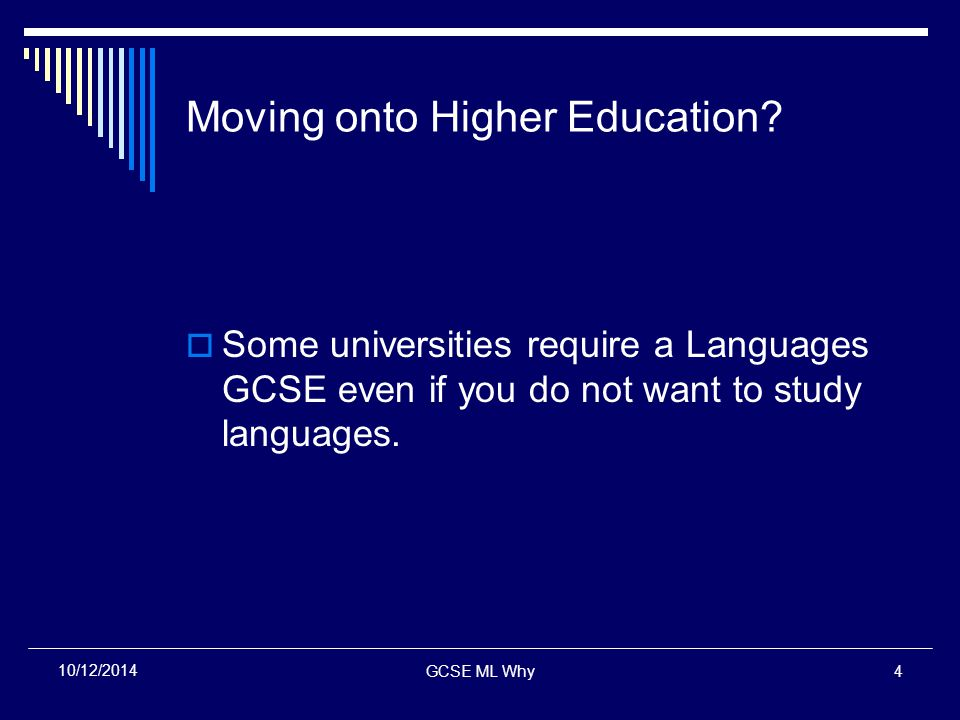 GCSE ML Why4 10/12/2014 Moving onto Higher Education.