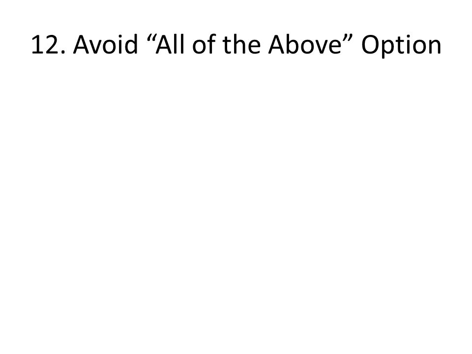 "12. Avoid ""All of the Above"" Option"