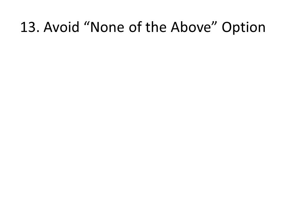 13. Avoid None of the Above Option