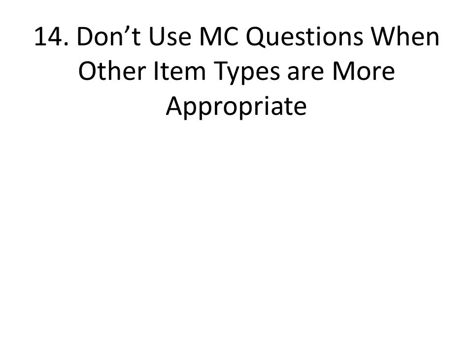 14. Don't Use MC Questions When Other Item Types are More Appropriate