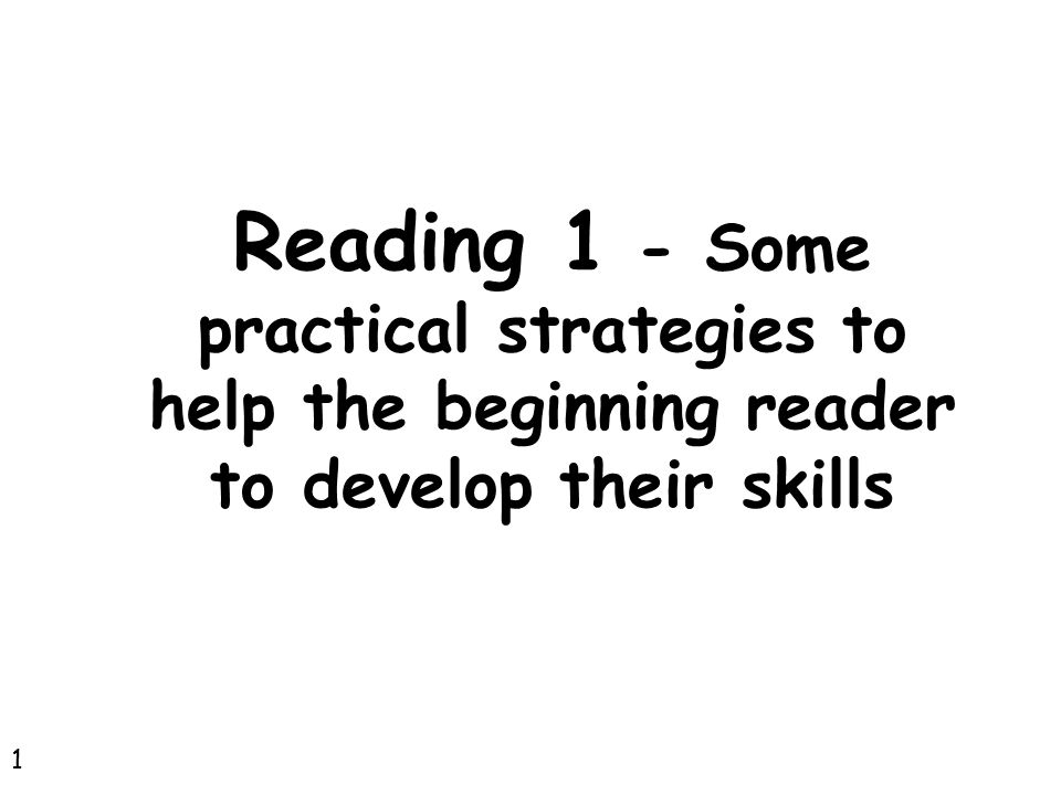 Reading 1 - Some practical strategies to help the beginning reader to develop their skills 1