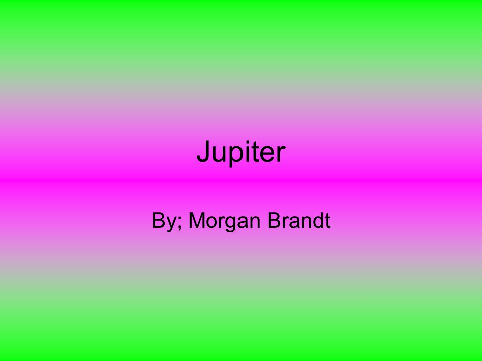 Jupiter By; Morgan Brandt
