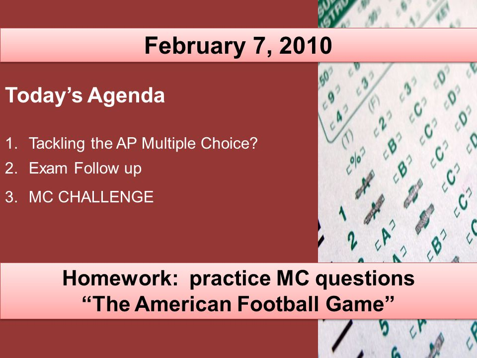 February 7, 2010 Today's Agenda 1.Tackling the AP Multiple Choice.