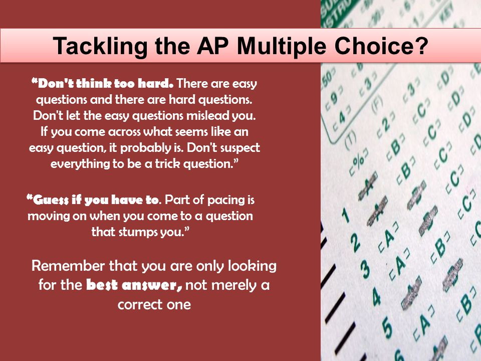 Tackling the AP Multiple Choice. Don t think too hard.