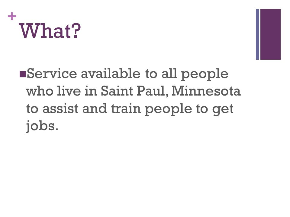 + What? Service available to all people who live in Saint Paul, Minnesota to assist and train people to get jobs.