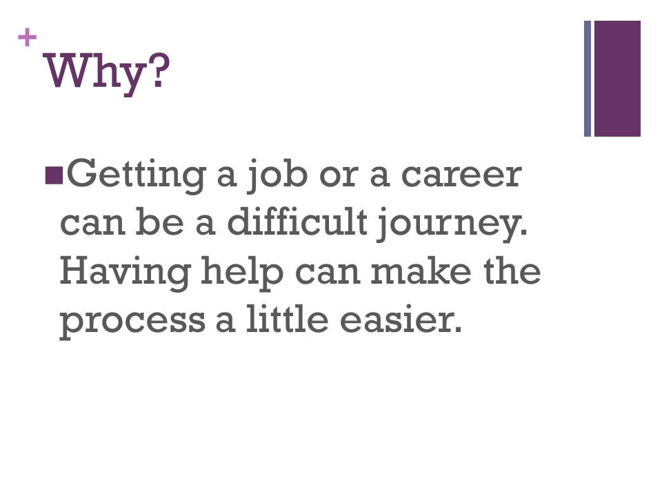 + Why. Getting a job or a career can be a difficult journey.