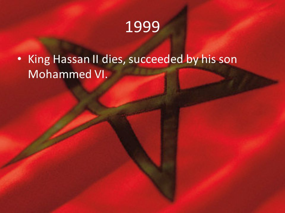 1999 King Hassan II dies, succeeded by his son Mohammed VI.