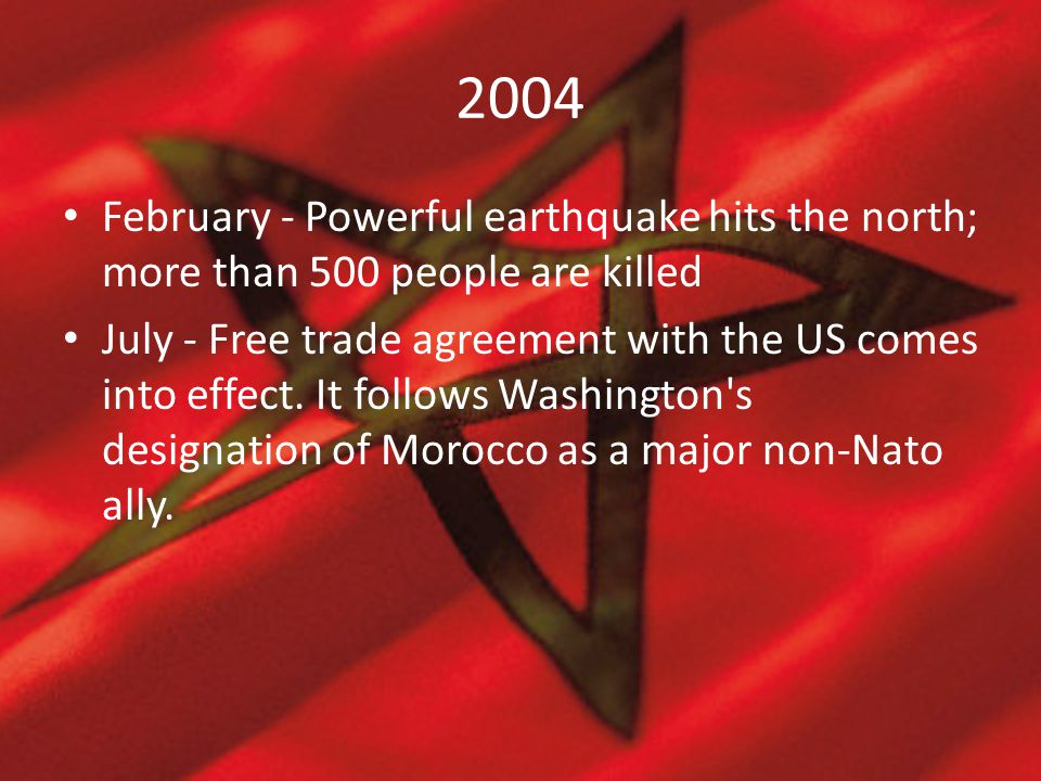 2004 February - Powerful earthquake hits the north; more than 500 people are killed July - Free trade agreement with the US comes into effect. It foll