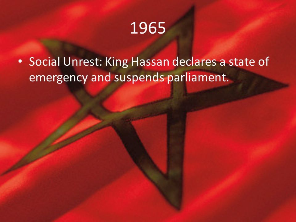 1965 Social Unrest: King Hassan declares a state of emergency and suspends parliament.